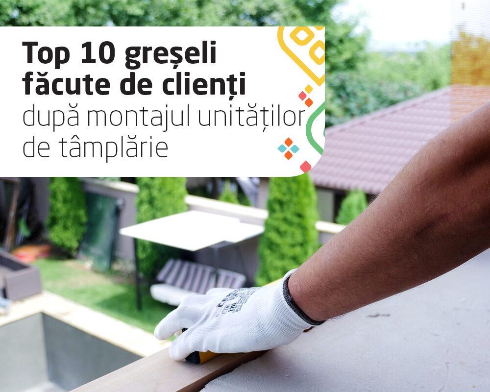 Top 10 greșeli făcute de clienți după montajul unităților de tâmplărie